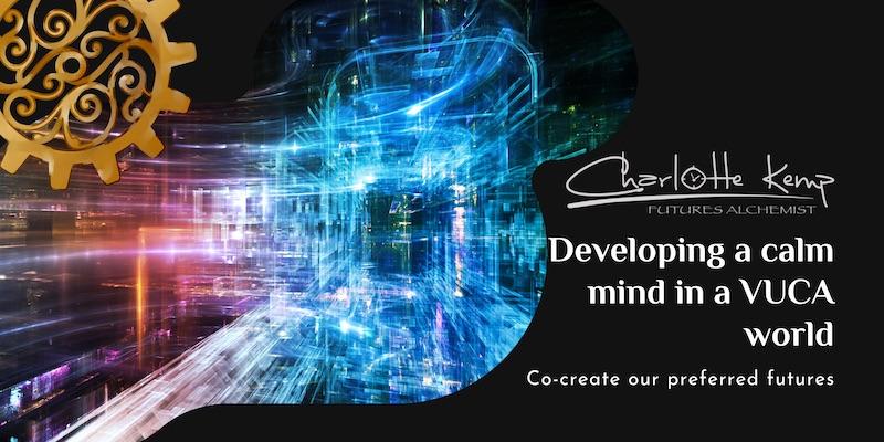 Developing a calm mind in a VUCA world