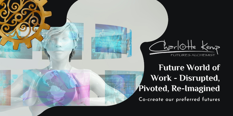 The Future of World of Work - Disrupted, Pivoted and Re-imagined